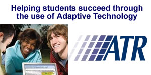 Helping students succeed throughn the use of Adaptive Technology - ATR.
