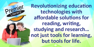 Premier Literacy: Revolutionizing education technologies with affordable solutions for reading, writing, studying and research...not just tools for learning, but tools for life.